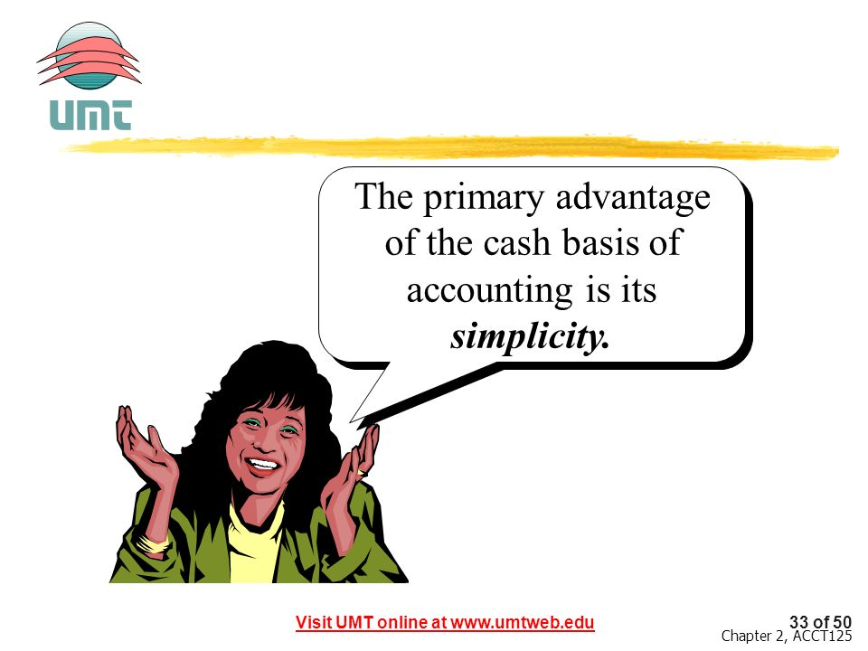 The primary advantage of the cash basis of accounting is its simplicity.