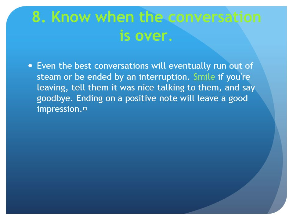 8. Know when the conversation is over.