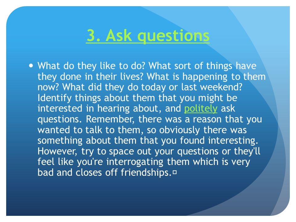 3. Ask questions