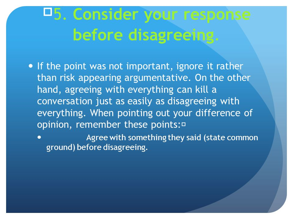 5. Consider your response before disagreeing.