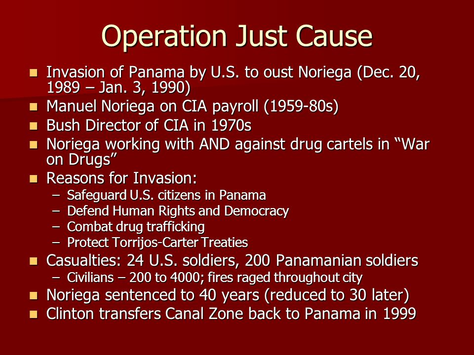 Operation Just Cause Invasion of Panama by U.S. to oust Noriega (Dec. 20, 1989 – Jan. 3, 1990) Manuel Noriega on CIA payroll (1959-80s)