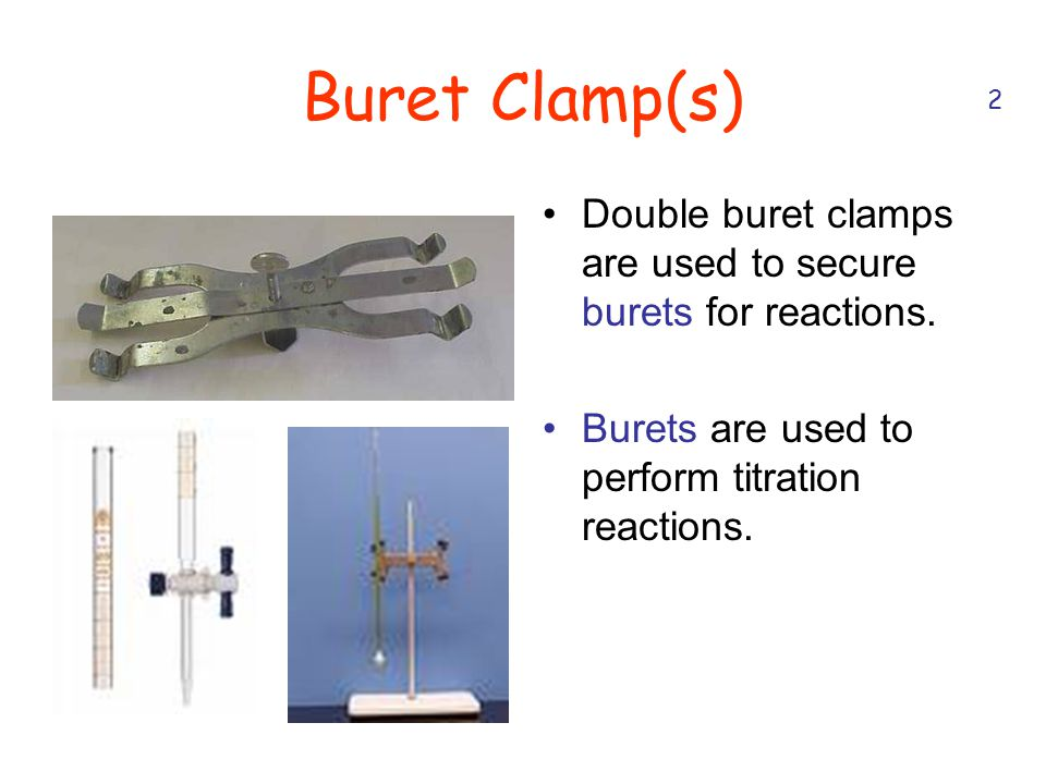 Buret Clamp(s) 2. Double buret clamps are used to secure burets for reactions.