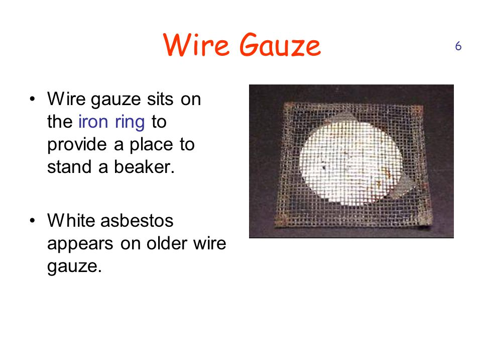 Wire Gauze 6. Wire gauze sits on the iron ring to provide a place to stand a beaker.