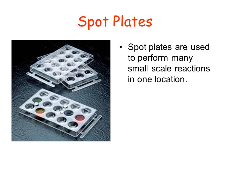 Spot Plates Spot plates are used to perform many small scale reactions in one location.