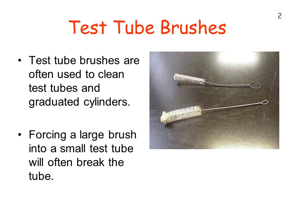 Test Tube Brushes 2. Test tube brushes are often used to clean test tubes and graduated cylinders.