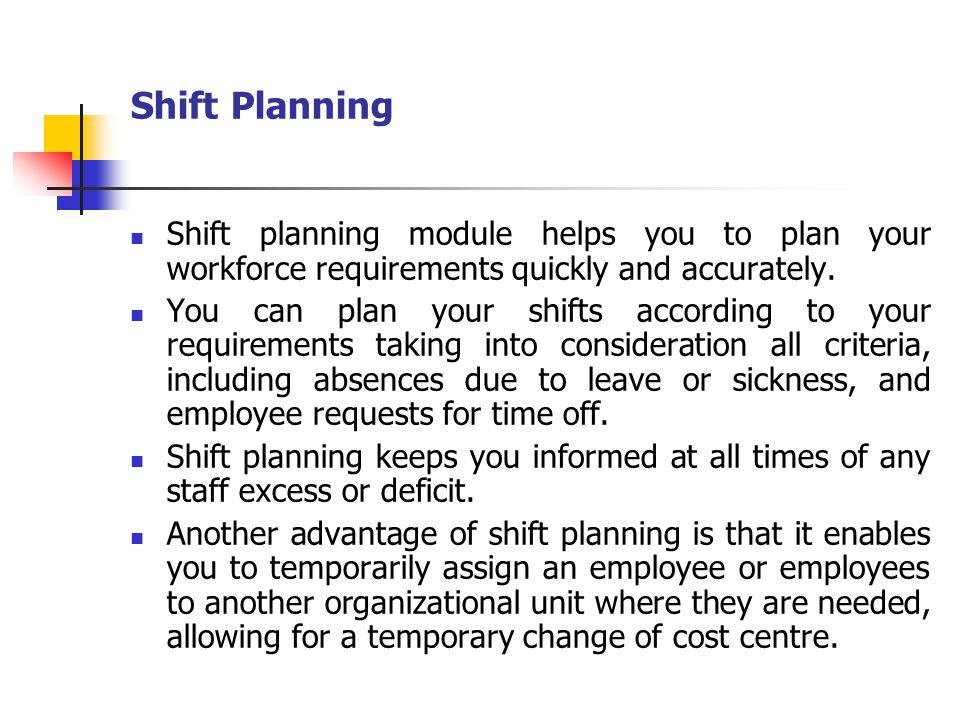 Shift Planning Shift planning module helps you to plan your workforce requirements quickly and accurately.