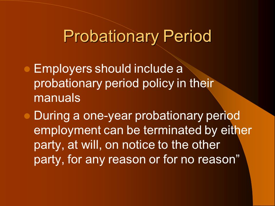 Probationary Period Employers should include a probationary period policy in their manuals.