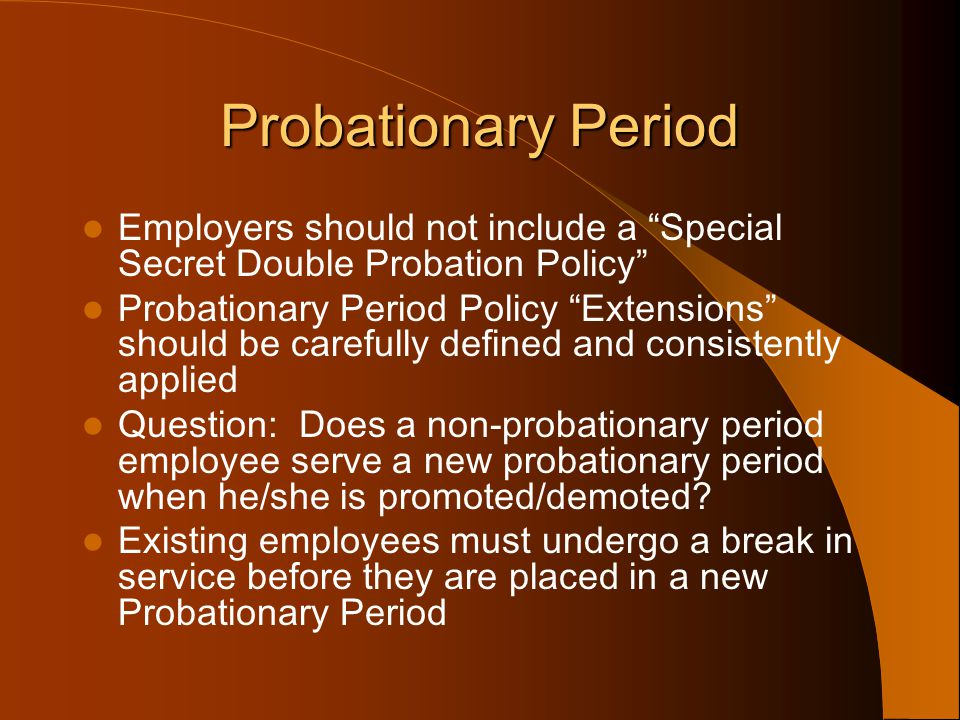 Probationary Period Employers should not include a Special Secret Double Probation Policy