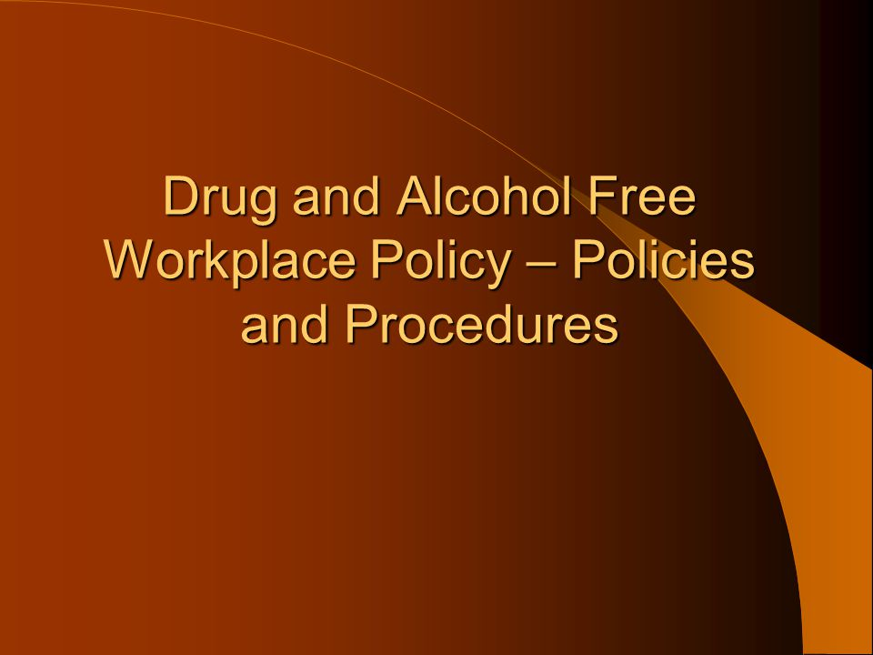 Drug and Alcohol Free Workplace Policy – Policies and Procedures