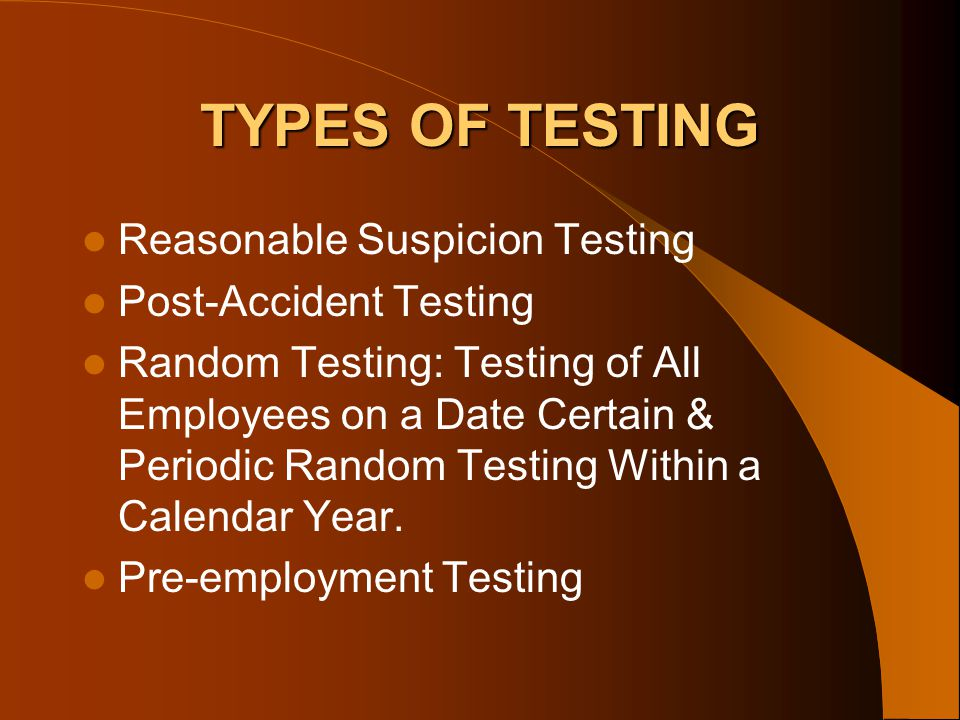 TYPES OF TESTING Reasonable Suspicion Testing Post‑Accident Testing