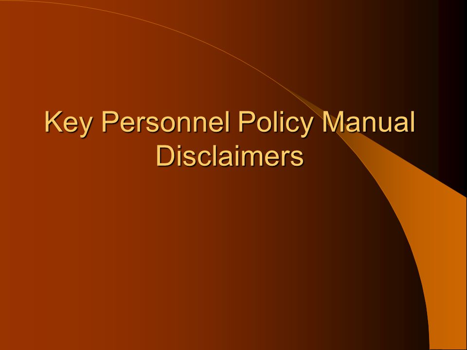 Key Personnel Policy Manual Disclaimers