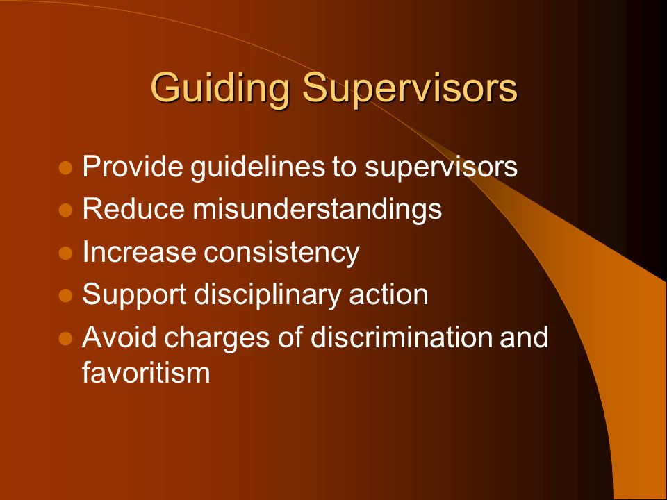 Guiding Supervisors Provide guidelines to supervisors