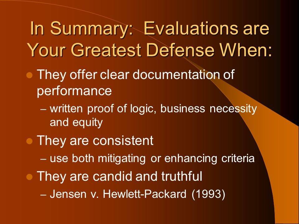 In Summary: Evaluations are Your Greatest Defense When: