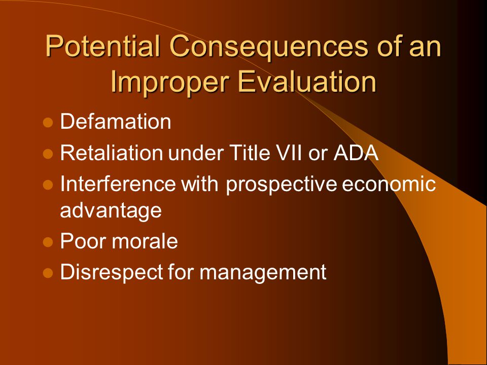 Potential Consequences of an Improper Evaluation