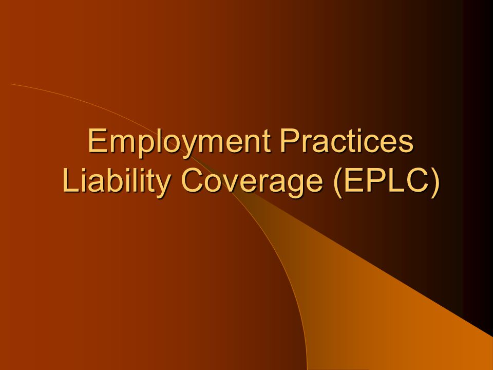 Employment Practices Liability Coverage (EPLC)
