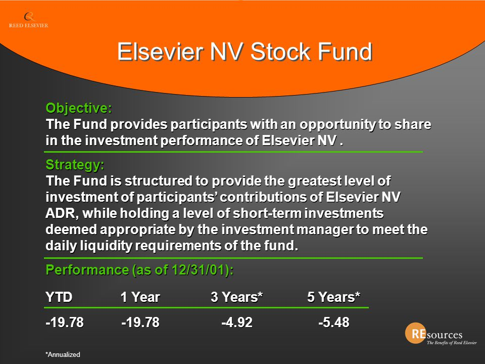 Elsevier NV Stock Fund Objective: The Fund provides participants with an opportunity to share in the investment performance of Elsevier NV .
