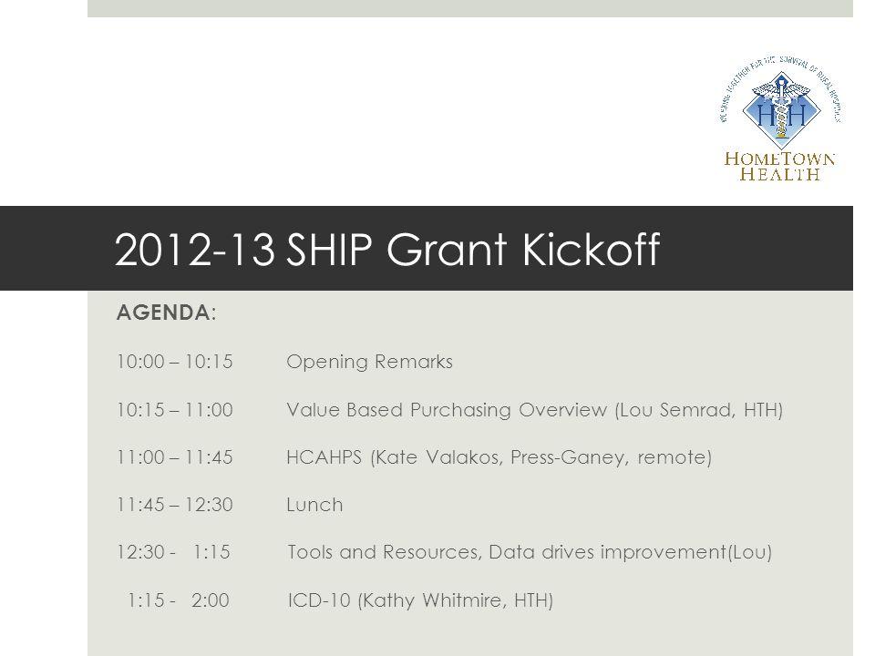 2012-13 SHIP Grant Kickoff AGENDA: 10:00 – 10:15 Opening Remarks