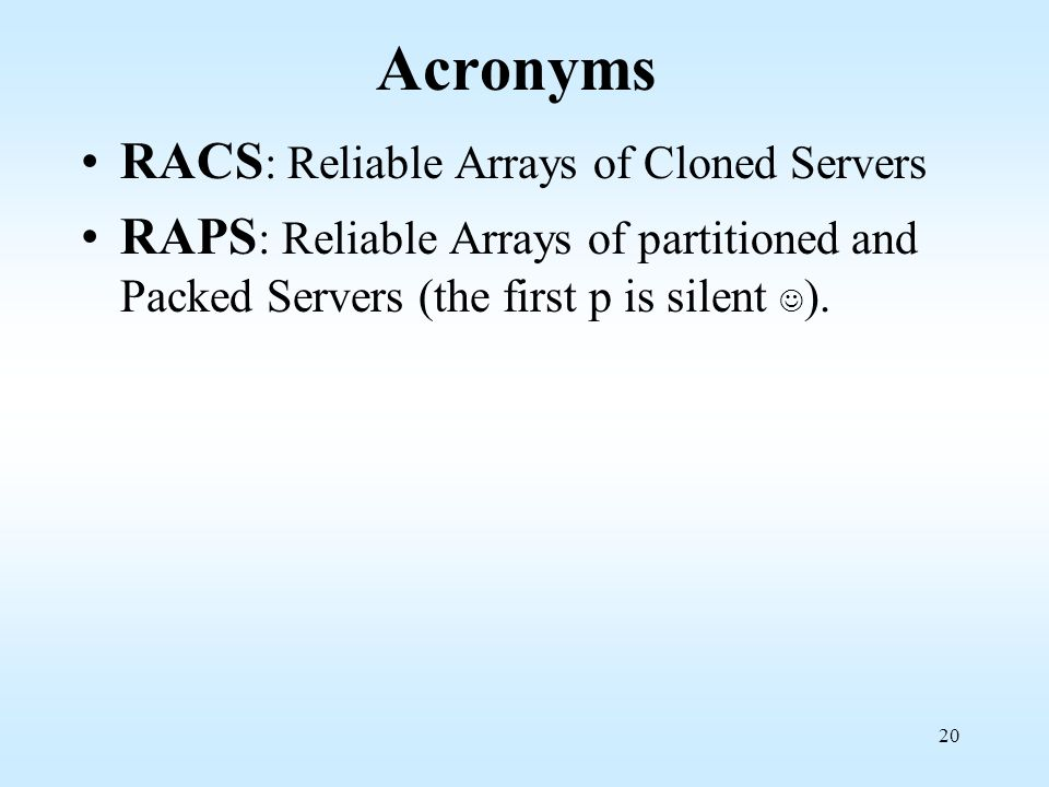 Acronyms RACS: Reliable Arrays of Cloned Servers