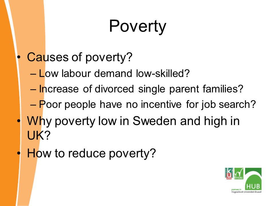 Poverty Causes of poverty Why poverty low in Sweden and high in UK