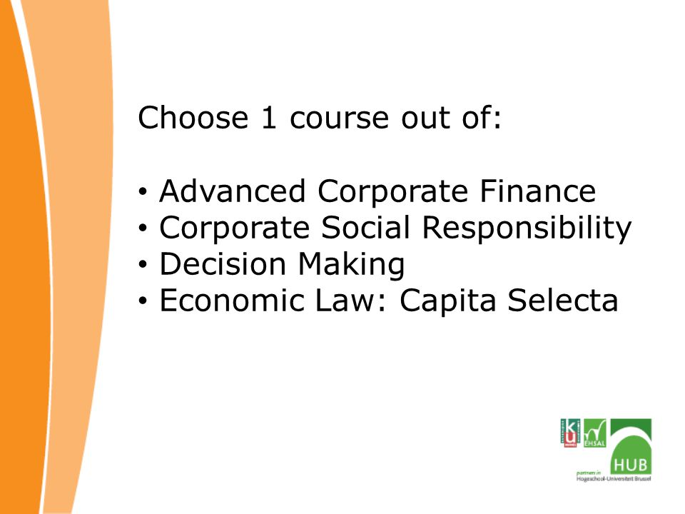 Choose 1 course out of: Advanced Corporate Finance. Corporate Social Responsibility. Decision Making.