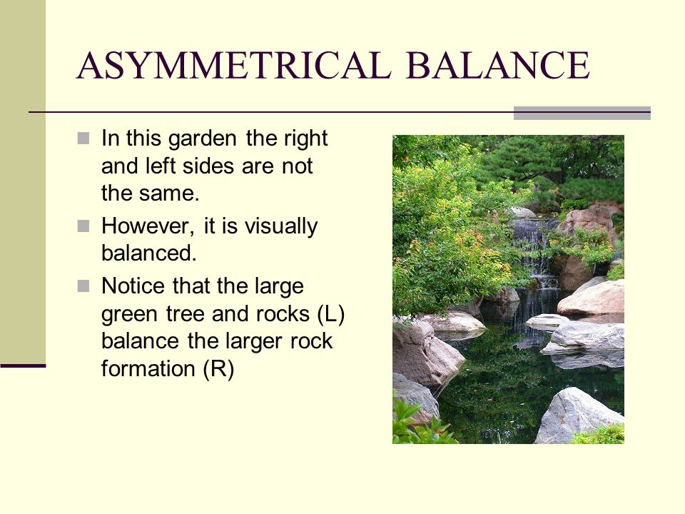 ASYMMETRICAL BALANCE In this garden the right and left sides are not the same. However, it is visually balanced.