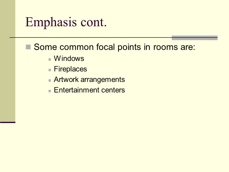 Emphasis cont. Some common focal points in rooms are: Windows