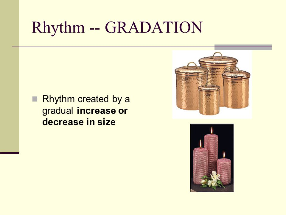 Rhythm -- GRADATION Rhythm created by a gradual increase or decrease in size