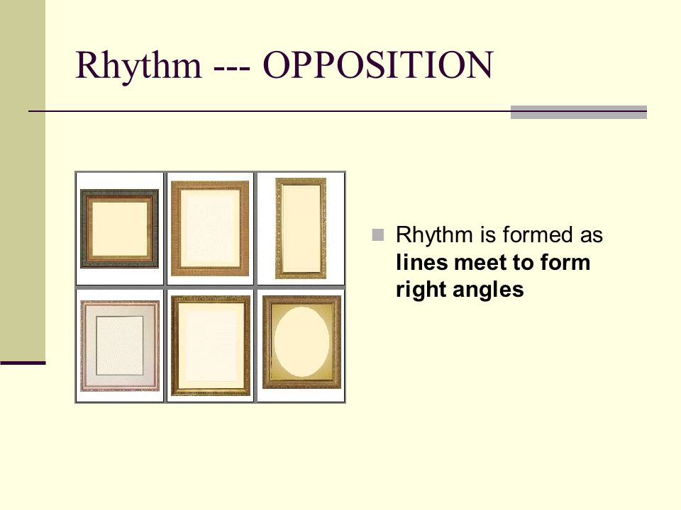 Rhythm --- OPPOSITION Rhythm is formed as lines meet to form right angles