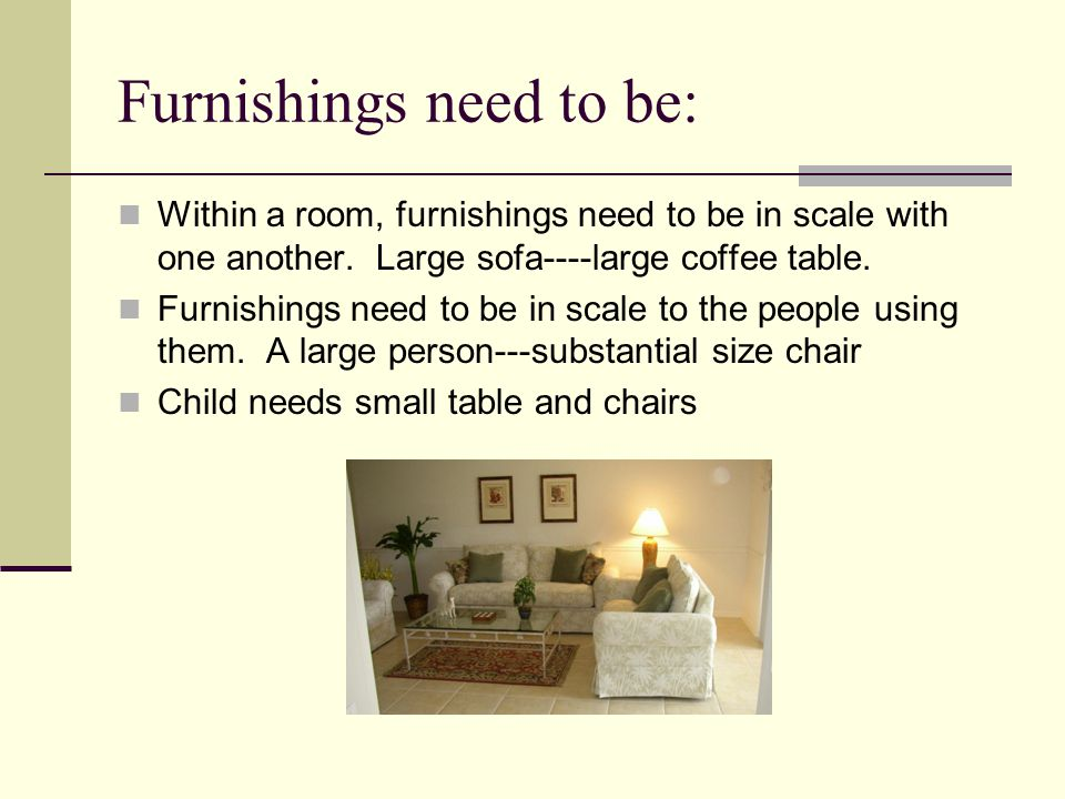 Furnishings need to be: