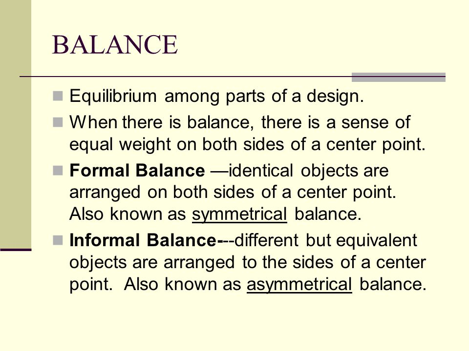 BALANCE Equilibrium among parts of a design.