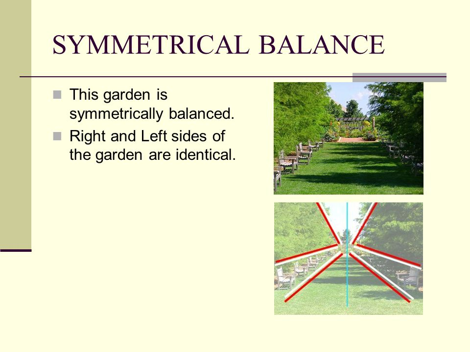 SYMMETRICAL BALANCE This garden is symmetrically balanced.