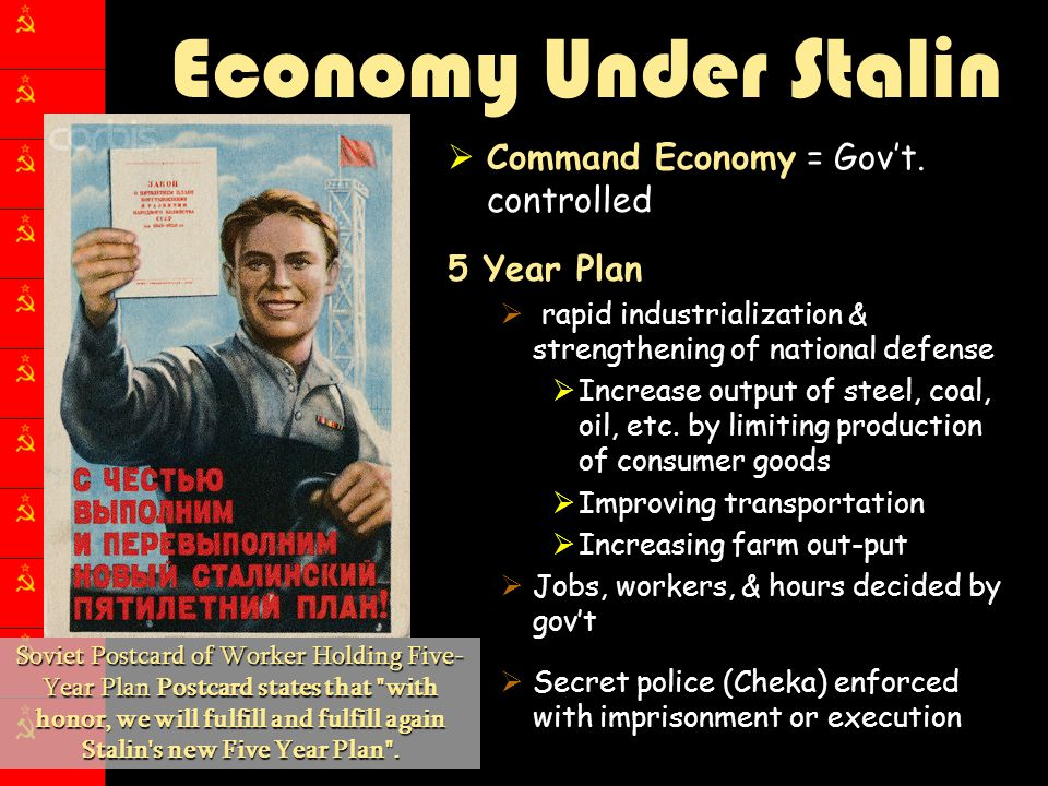 Economy Under Stalin Command Economy = Gov't. controlled 5 Year Plan