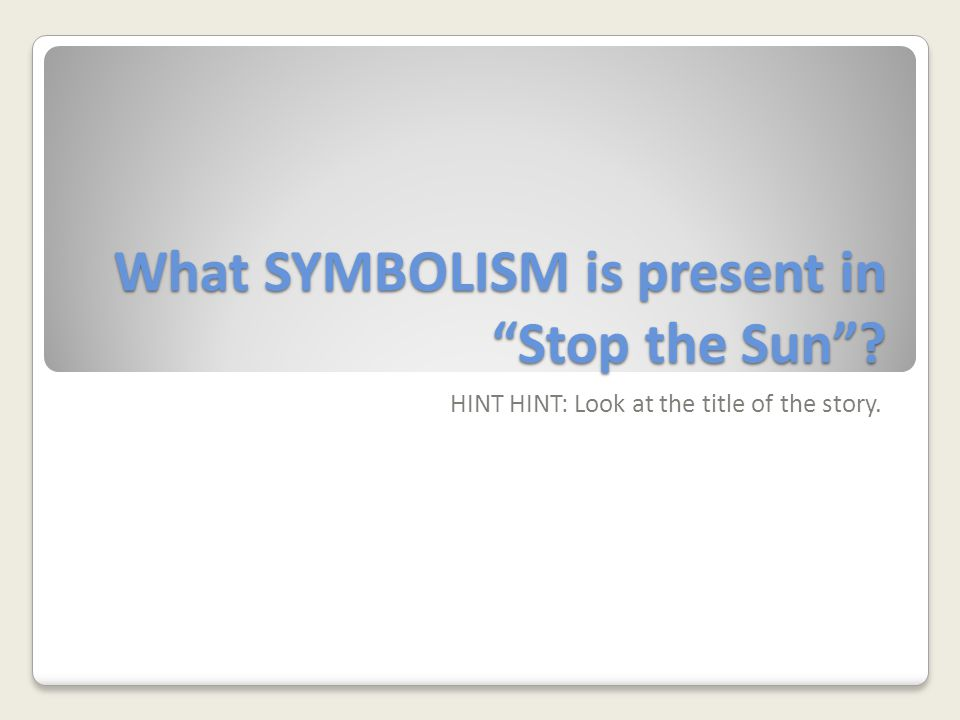 What SYMBOLISM is present in Stop the Sun