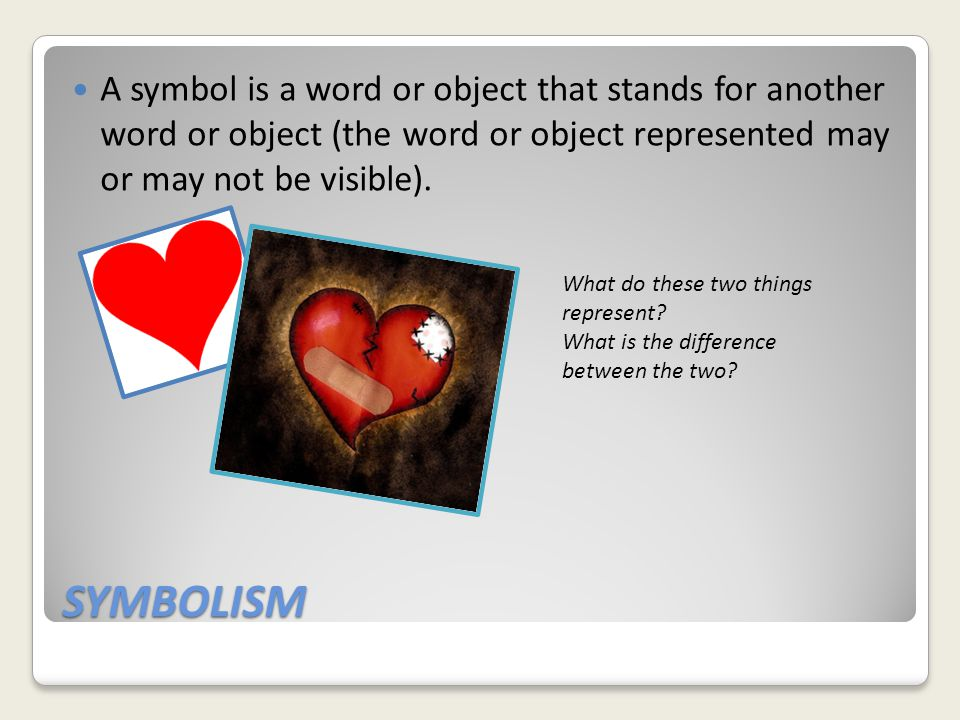 A symbol is a word or object that stands for another word or object (the word or object represented may or may not be visible).