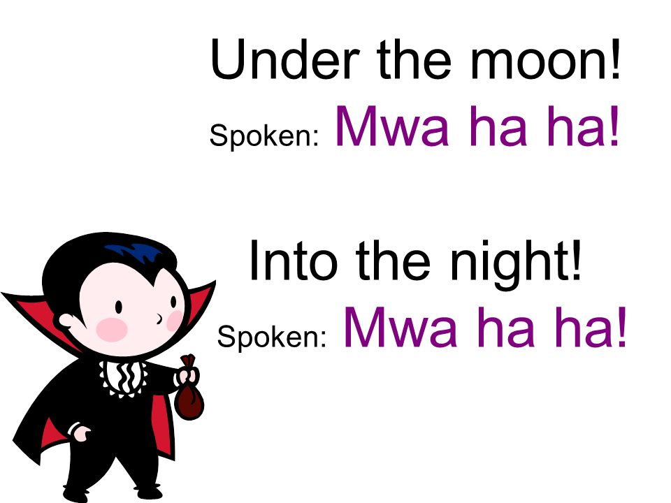 Under the moon! Spoken: Mwa ha ha! Into the night! Spoken: Mwa ha ha!