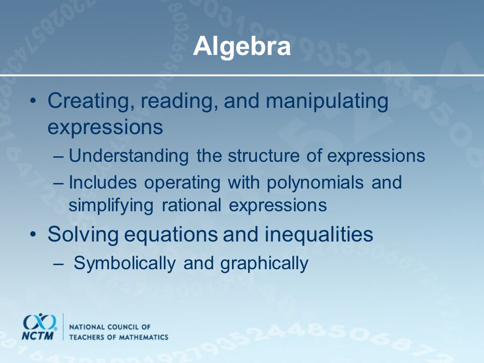 Algebra Creating, reading, and manipulating expressions