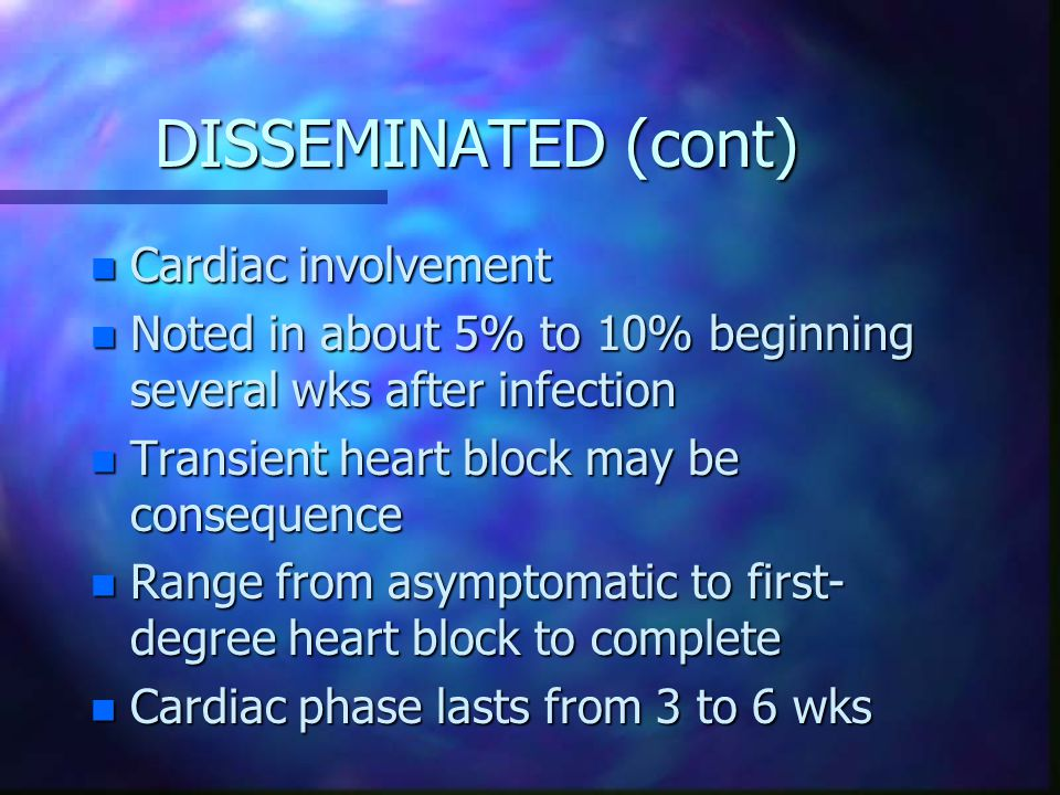 DISSEMINATED (cont) Cardiac involvement