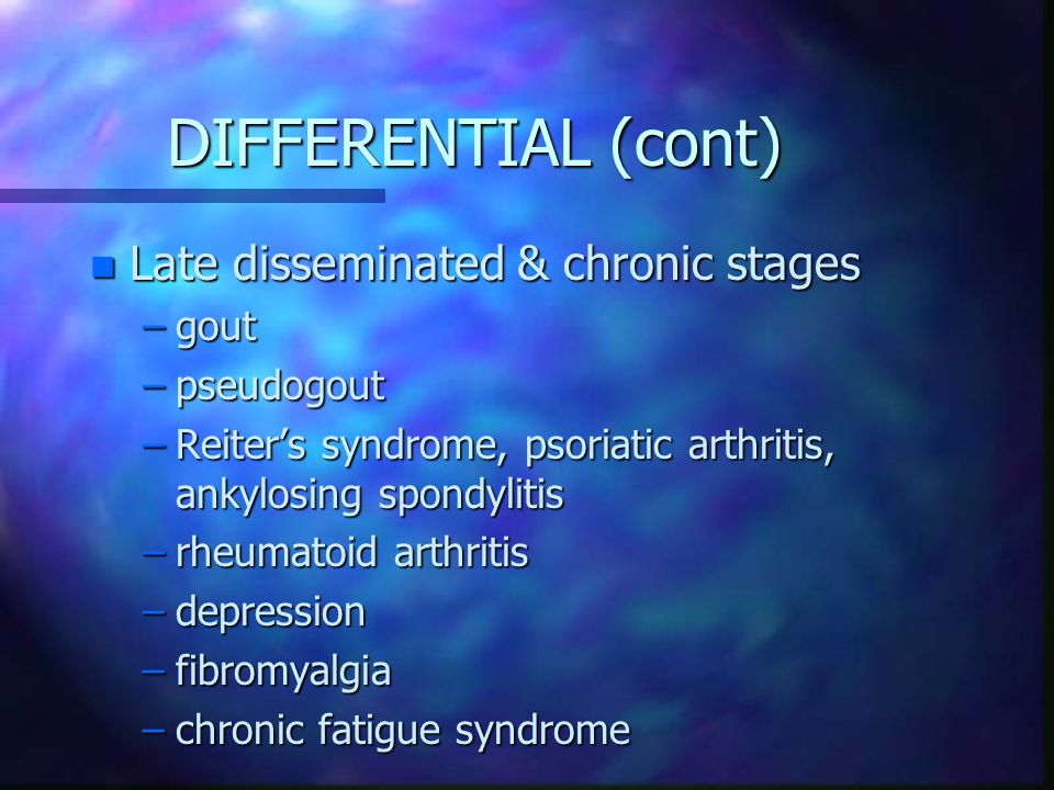 DIFFERENTIAL (cont) Late disseminated & chronic stages gout pseudogout
