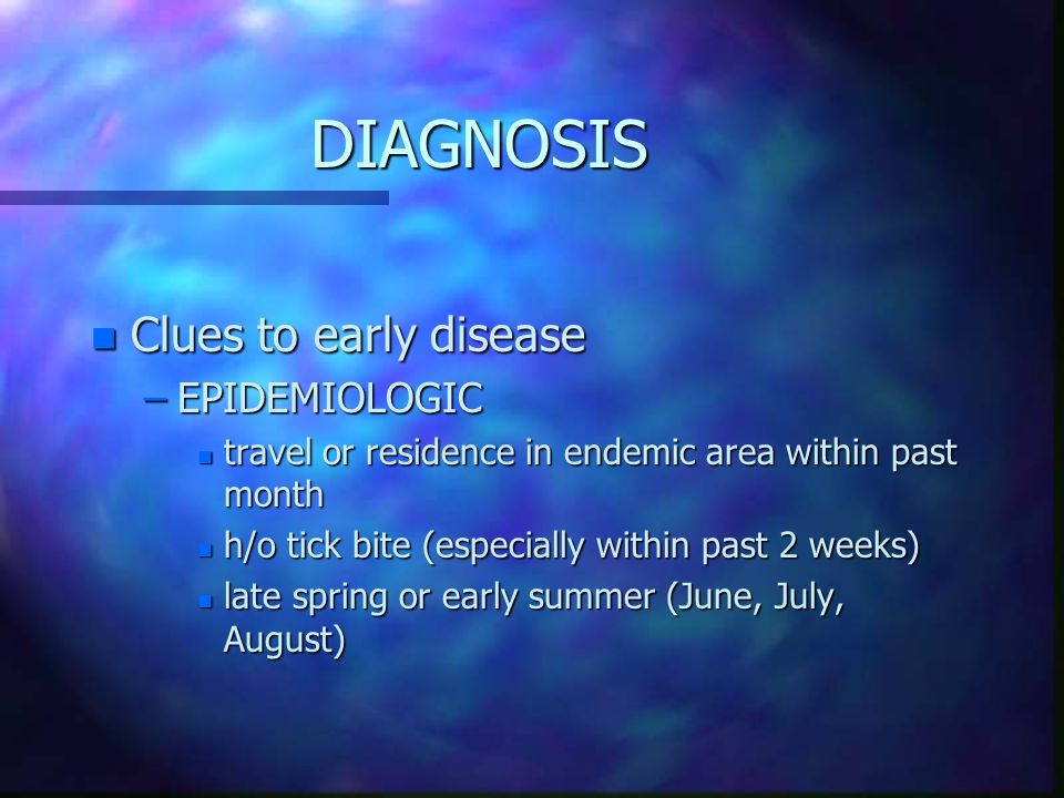 DIAGNOSIS Clues to early disease EPIDEMIOLOGIC