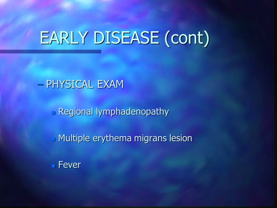 EARLY DISEASE (cont) PHYSICAL EXAM Regional lymphadenopathy