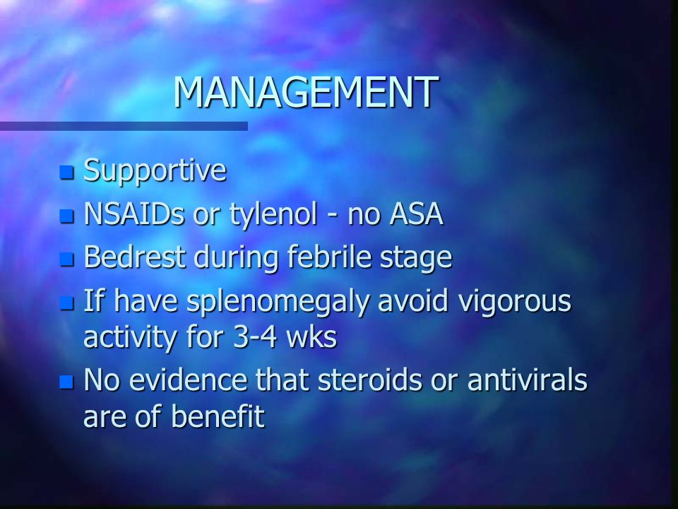 MANAGEMENT Supportive NSAIDs or tylenol - no ASA