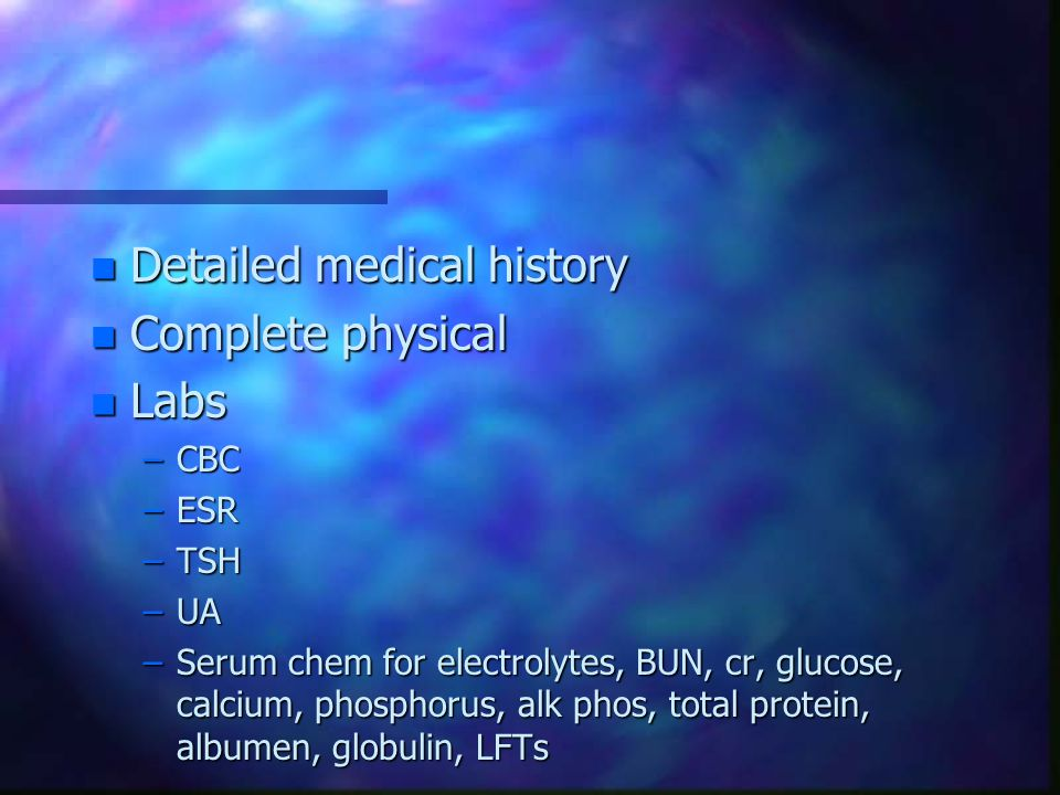 Detailed medical history Complete physical Labs