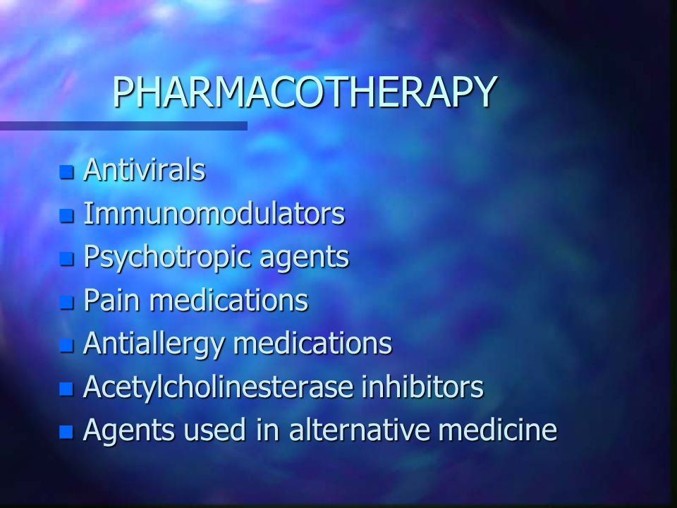 PHARMACOTHERAPY Antivirals Immunomodulators Psychotropic agents