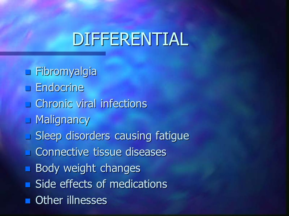 DIFFERENTIAL Fibromyalgia Endocrine Chronic viral infections