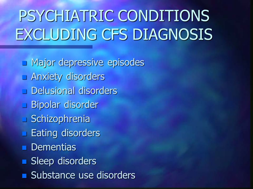 PSYCHIATRIC CONDITIONS EXCLUDING CFS DIAGNOSIS
