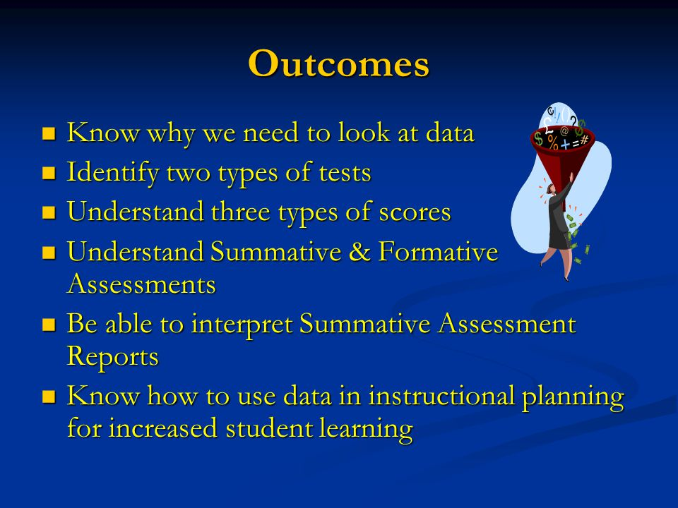 Outcomes Know why we need to look at data Identify two types of tests