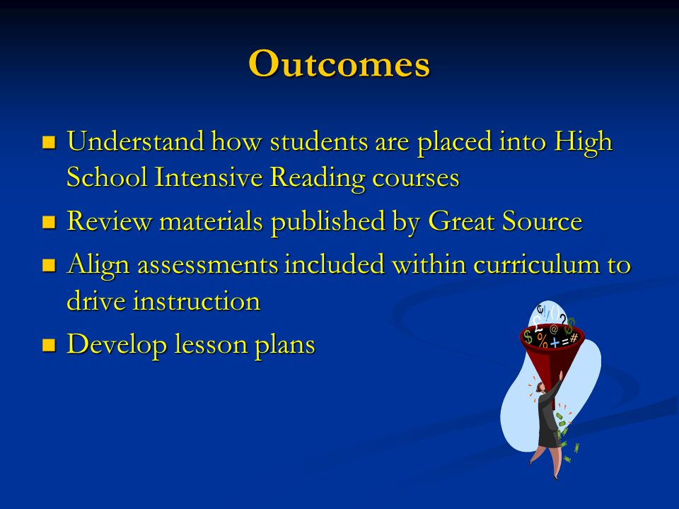 Outcomes Understand how students are placed into High School Intensive Reading courses. Review materials published by Great Source.