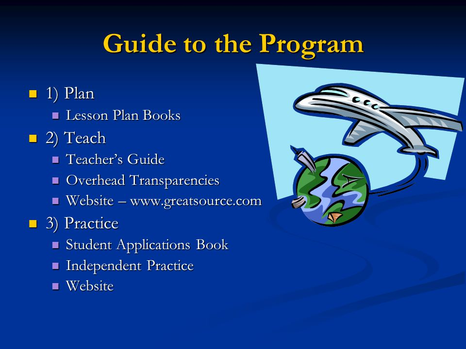 Guide to the Program 1) Plan 2) Teach 3) Practice Lesson Plan Books