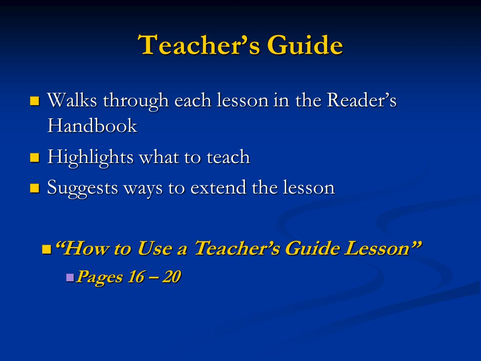 Teacher's Guide Walks through each lesson in the Reader's Handbook