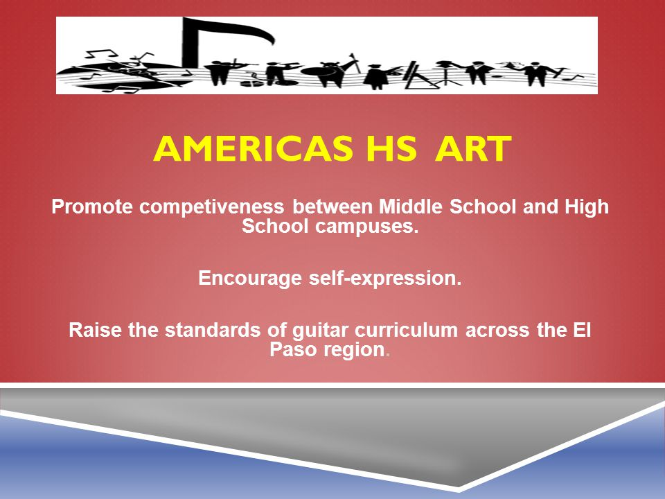 Americas HS art Promote competiveness between Middle School and High School campuses. Encourage self-expression.